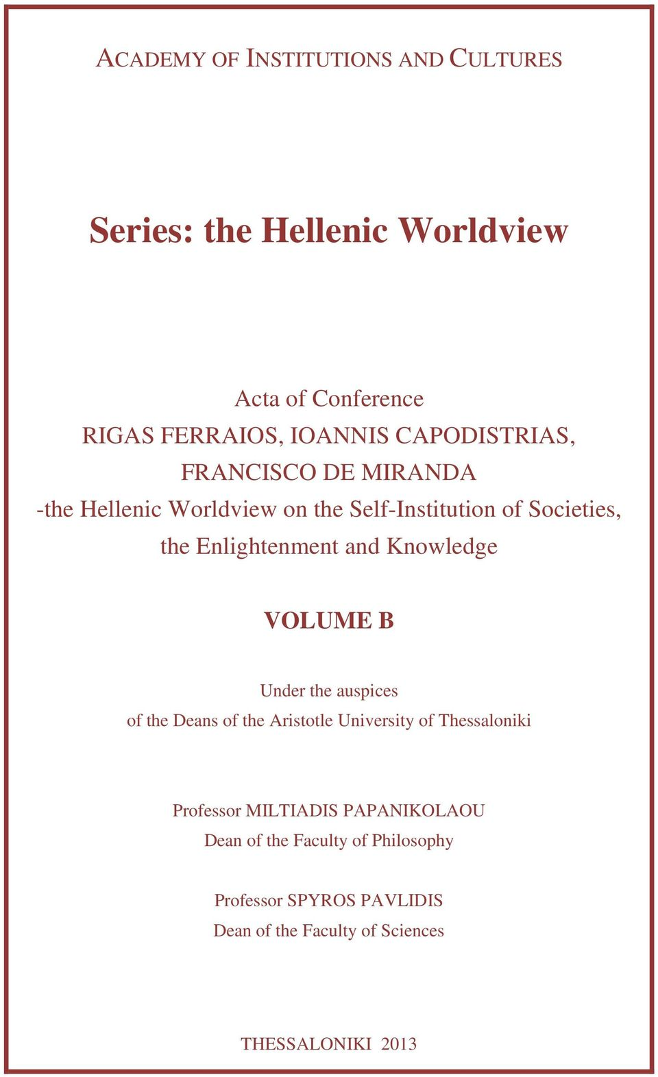 and Knowledge VOLUME B Under the auspices of the Deans of the Aristotle University of Thessaloniki Professor