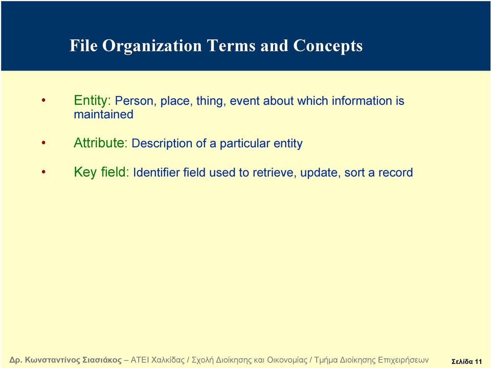 Attribute: Description of a particular entity Key field: