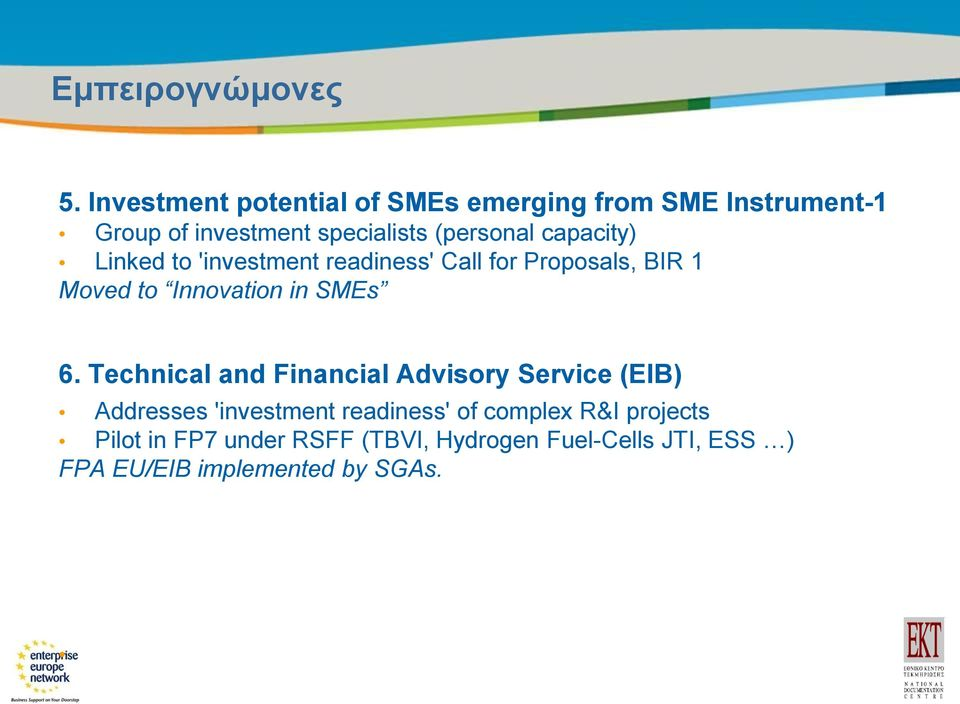 capacity) Linked to 'investment readiness' Call for Proposals, BIR 1 Moved to Innovation in SMEs 6.