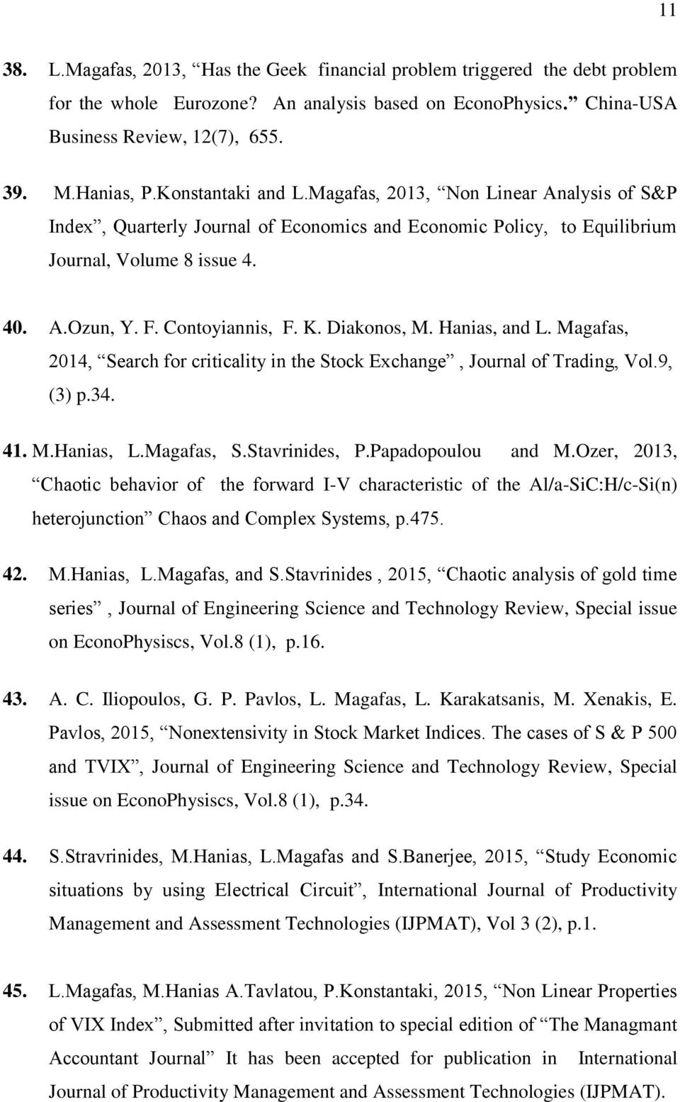 Diakonos, M. Hanias, and L. Magafas, 2014, Search for criticality in the Stock Exchange, Journal of Trading, Vol.9, (3) p.34. 41. M.Hanias, L.Magafas, S.Stavrinides, P.Papadopoulou and M.