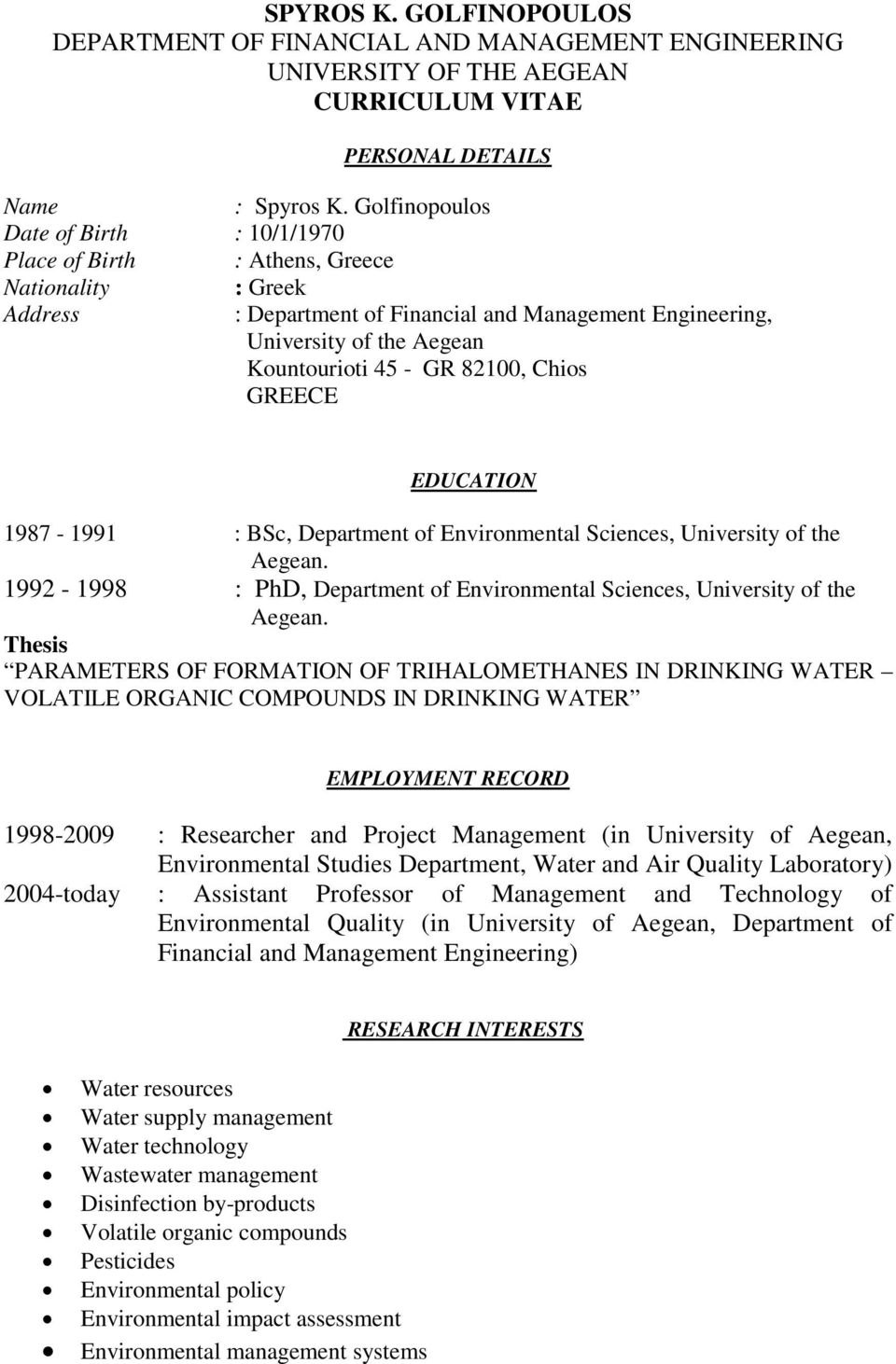 82100, Chios GREECE EDUCATION 1987-1991 : BSc, Department of Environmental Sciences, University of the Aegean. 1992-1998 : PhD, Department of Environmental Sciences, University of the Aegean.