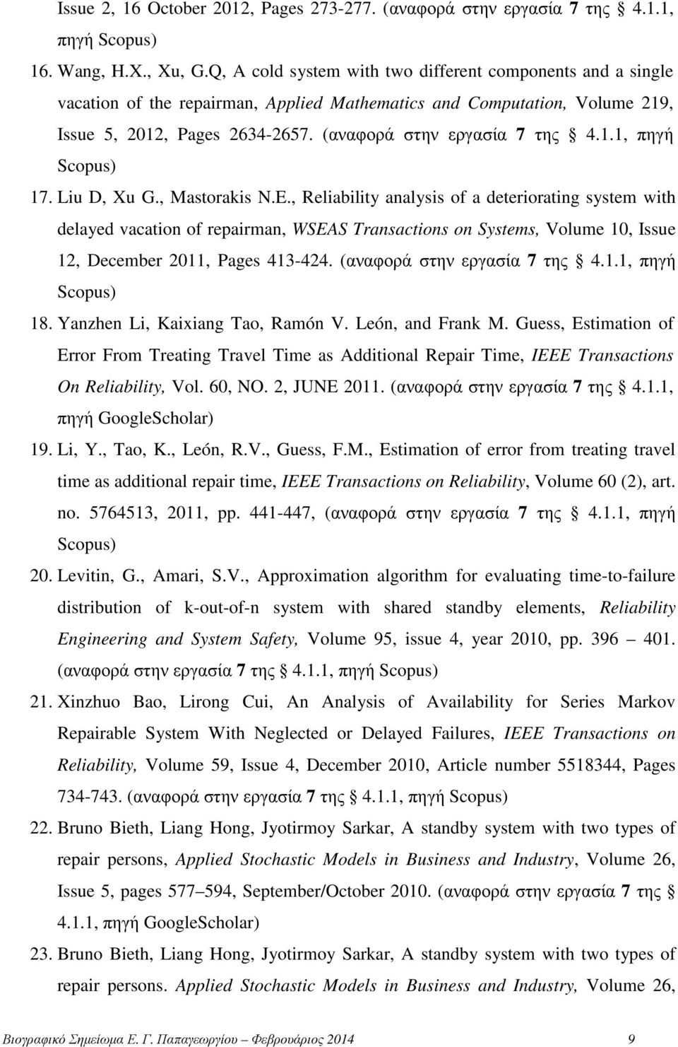 Liu D, Xu G., Mastorakis N.E., Reliability analysis of a deteriorating system with delayed vacation of repairman, WSEAS Transactions on Systems, Volume 10, Issue 12, December 2011, Pages 413-424.