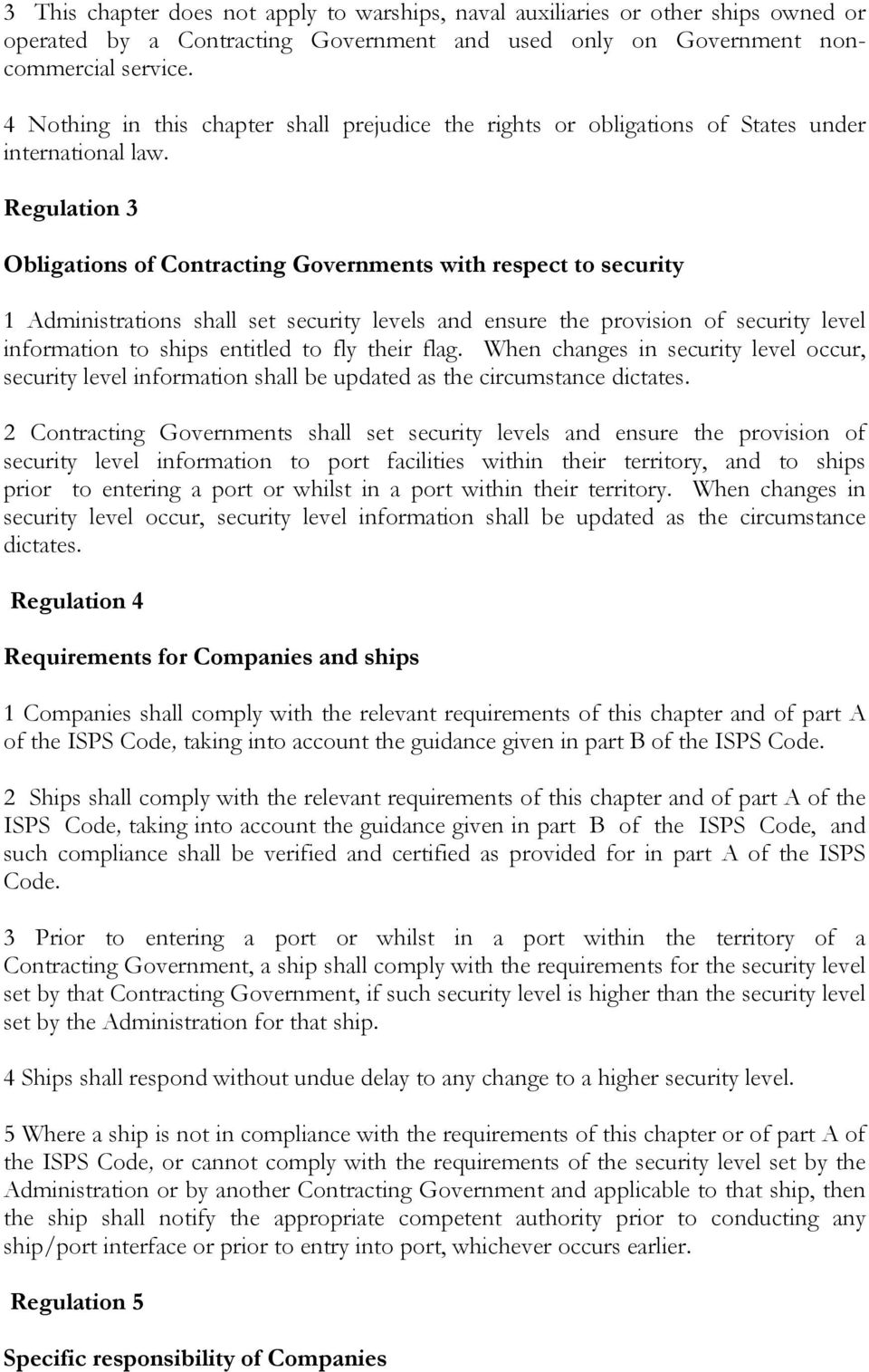 Regulation 3 Obligations of Contracting Governments with respect to security 1 Administrations shall set security levels and ensure the provision of security level information to ships entitled to
