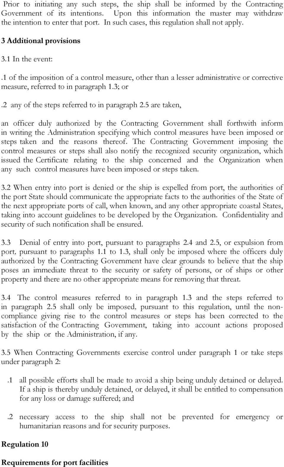 1 of the imposition of a control measure, other than a lesser administrative or corrective measure, referred to in paragraph 1.3; or.2 any of the steps referred to in paragraph 2.