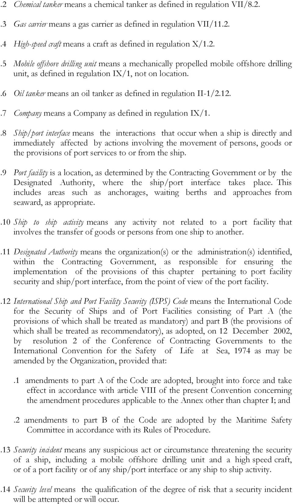 .6 Oil tanker means an oil tanker as defined in regulation II-1/2.12..7 Company means a Company as defined in regulation IX/1.