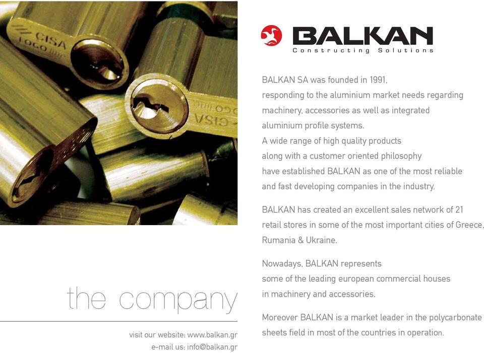 BALKAN has created an excellent sales network of 21 retail stores in some of the most important cities of Greece, Rumania & Ukraine. the company visit our website: www.balkan.