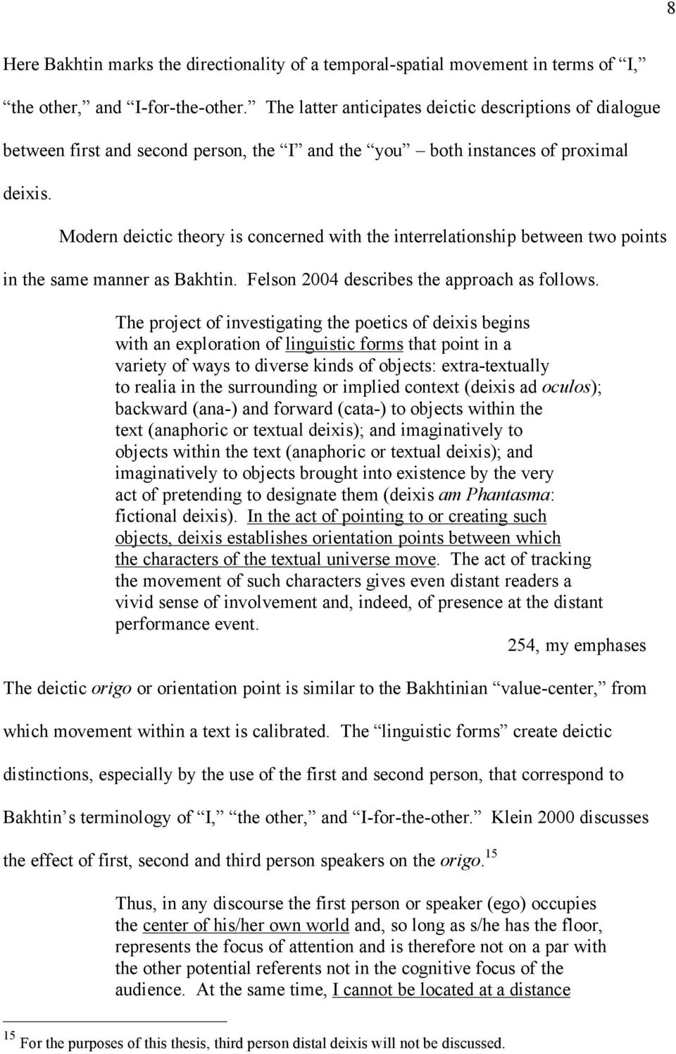 Modern deictic theory is concerned with the interrelationship between two points in the same manner as Bakhtin. Felson 2004 describes the approach as follows.