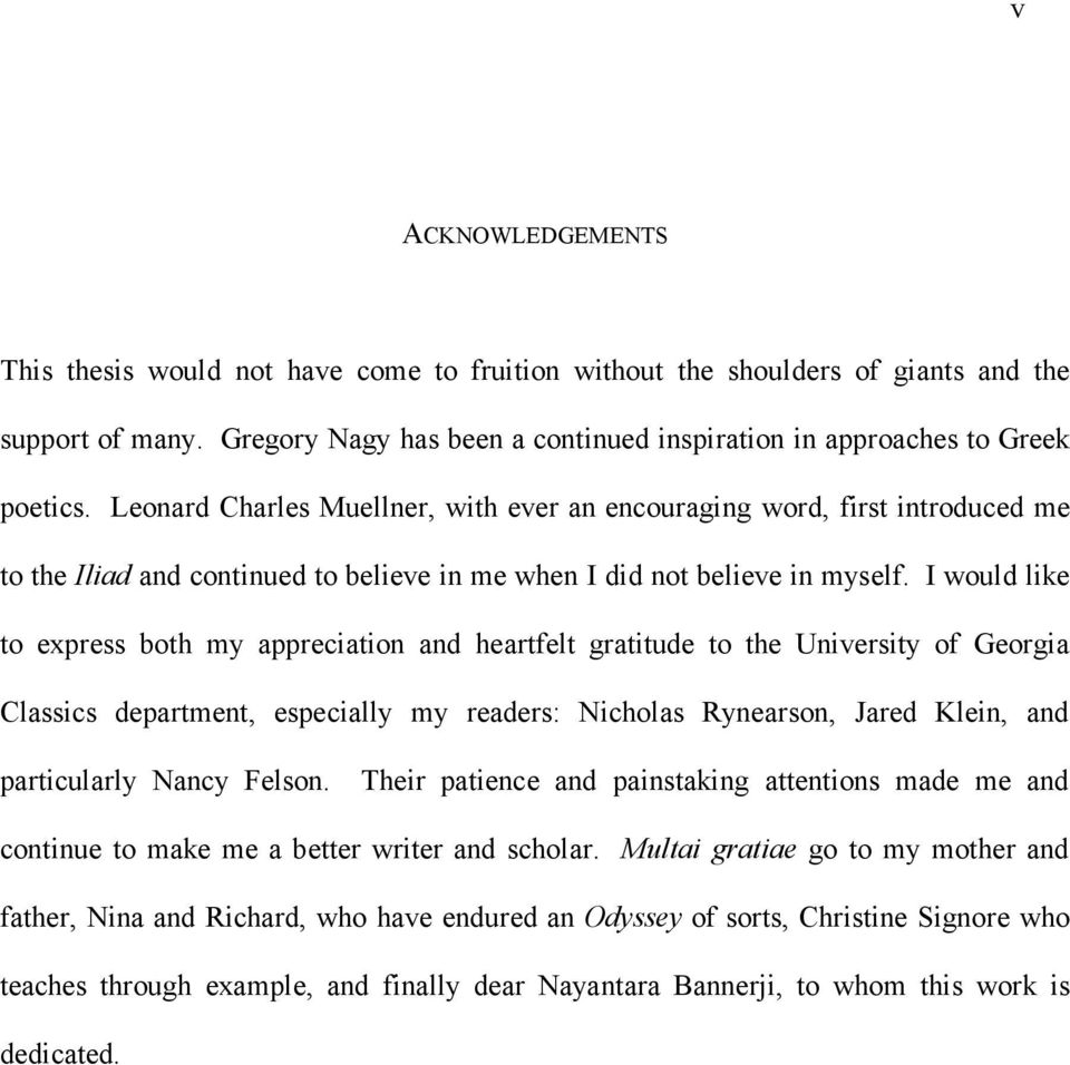 I would like to express both my appreciation and heartfelt gratitude to the University of Georgia Classics department, especially my readers: Nicholas Rynearson, Jared Klein, and particularly Nancy