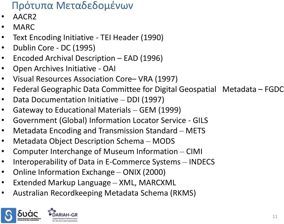 (1999) Government (Global) Information Locator Service - GILS Metadata Encoding and Transmission Standard METS Metadata Object Description Schema MODS Computer Interchange of Museum