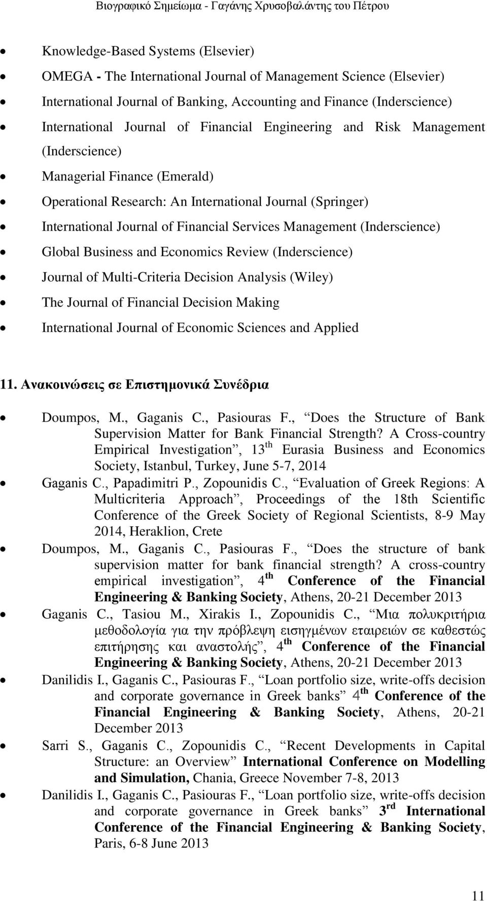 (Inderscience) Global Business and Economics Review (Inderscience) Journal of Multi-Criteria Decision Analysis (Wiley) The Journal of Financial Decision Making International Journal of Economic
