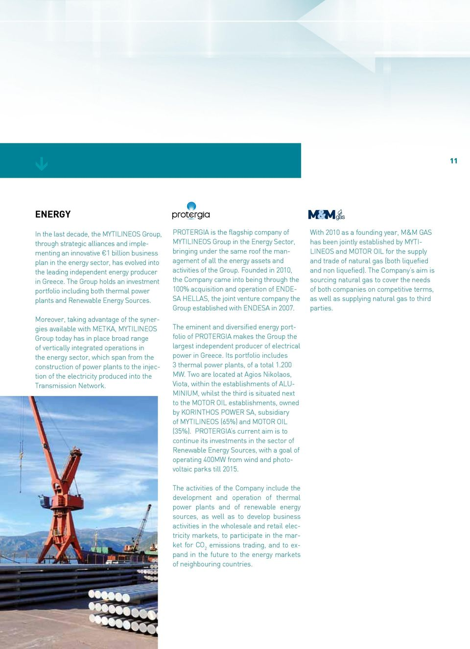 Moreover, taking advantage of the synergies available with METKA, MYTILINEOS Group today has in place broad range of vertically integrated operations in the energy sector, which span from the