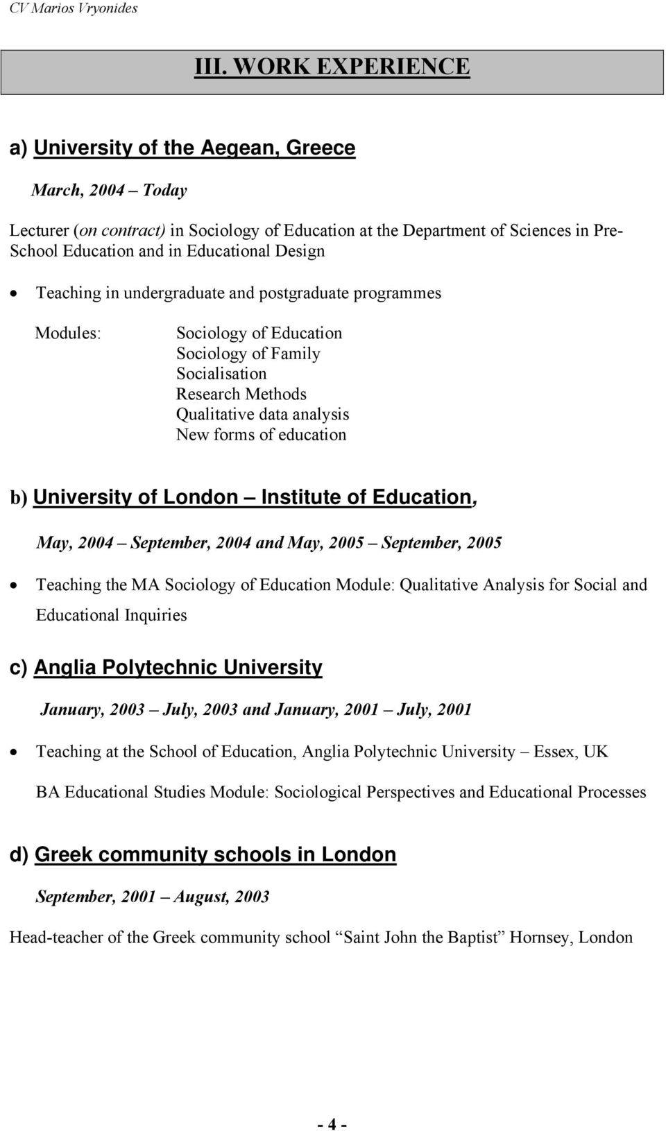 University of London Institute of Education, May, 2004 September, 2004 and May, 2005 September, 2005 Teaching the MA Sociology of Education Module: Qualitative Analysis for Social and Educational