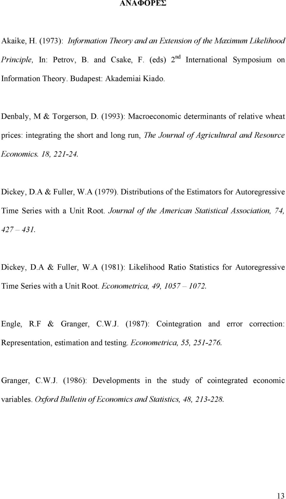 (1993): Macroeconomic determinants of relative wheat prices: integrating the short and long run, The Journal of Agricultural and Resource Economics. 18, 221-24. Dickey, D.A & Fuller, W.A (1979).