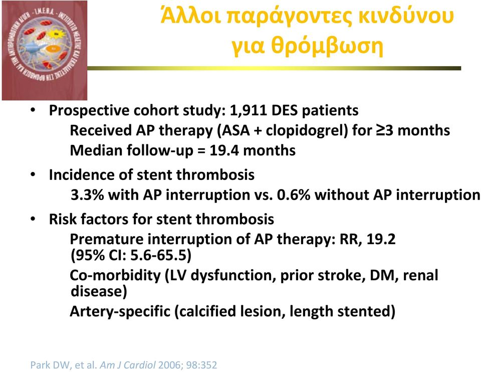 6% without AP interruption Risk factors for stent thrombosis Premature interruption of AP therapy: RR, 19.2 (95% CI: 5.6 65.