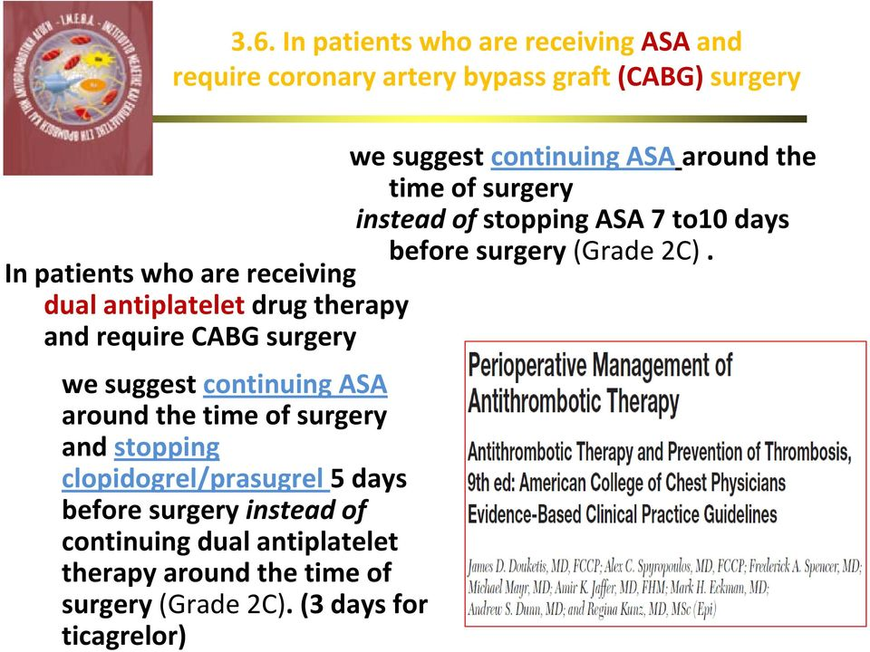 In patients who are receiving dual antiplatelet drug therapy and require CABG surgery we suggest continuing ASA around the time