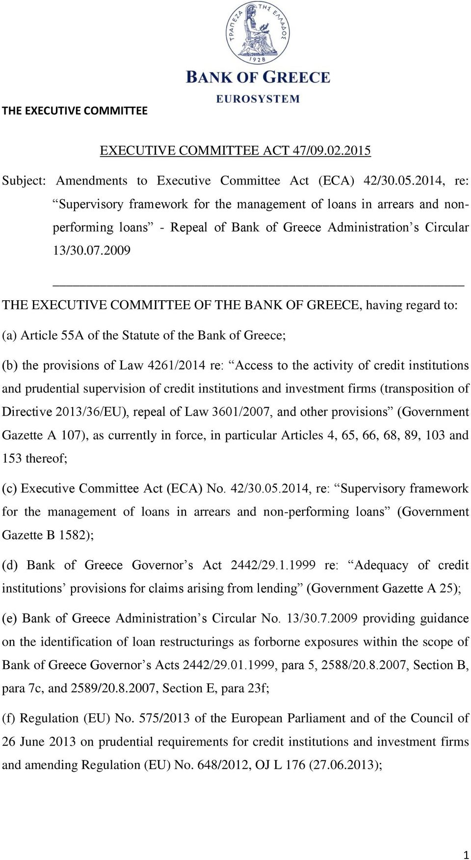 2009 THE EXECUTIVE COMMITTEE OF THE BANK OF GREECE, having regard to: (a) Article 55A of the Statute of the Bank of Greece; (b) the provisions of Law 4261/2014 re: Access to the activity of credit