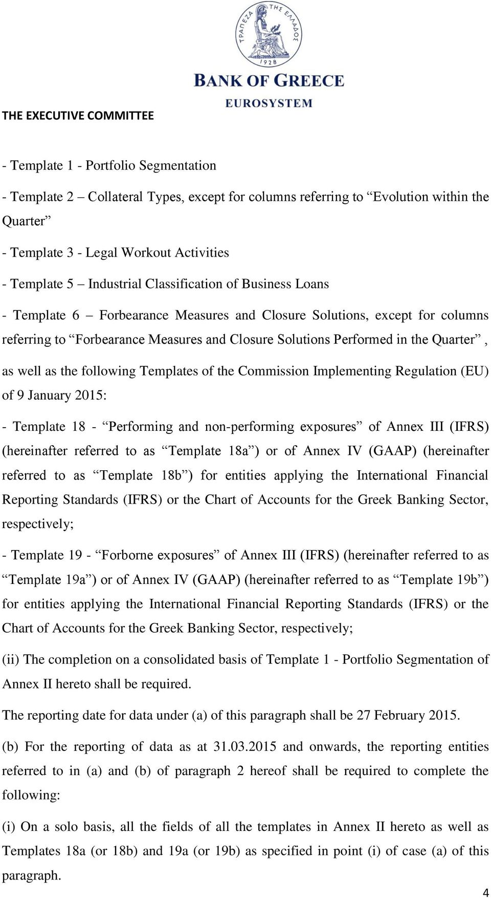 as the following Templates of the Commission Implementing Regulation (EU) of 9 January 2015: - Template 18 - Performing and non-performing exposures of Annex III (IFRS) (hereinafter referred to as