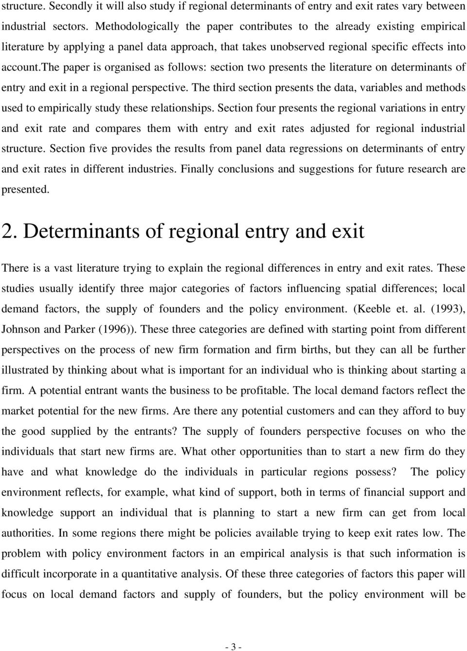 the paper is organised as follows: section two presents the literature on determinants of entry and exit in a regional perspective.