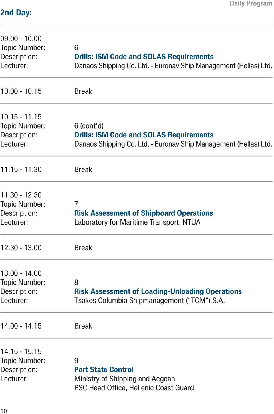 30 Topic Number: 7 Description: Risk Assessment of Shipboard Operations Laboratory for Maritime Transport, NTUA 12.30-13.00 Break 13.00-14.