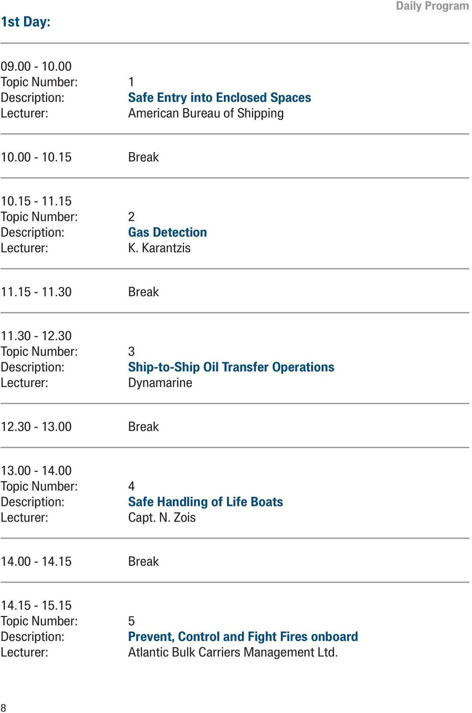 30 Topic Number: 3 Description: Ship-to-Ship Oil Transfer Operations Dynamarine 12.30-13.00 Break 13.00-14.