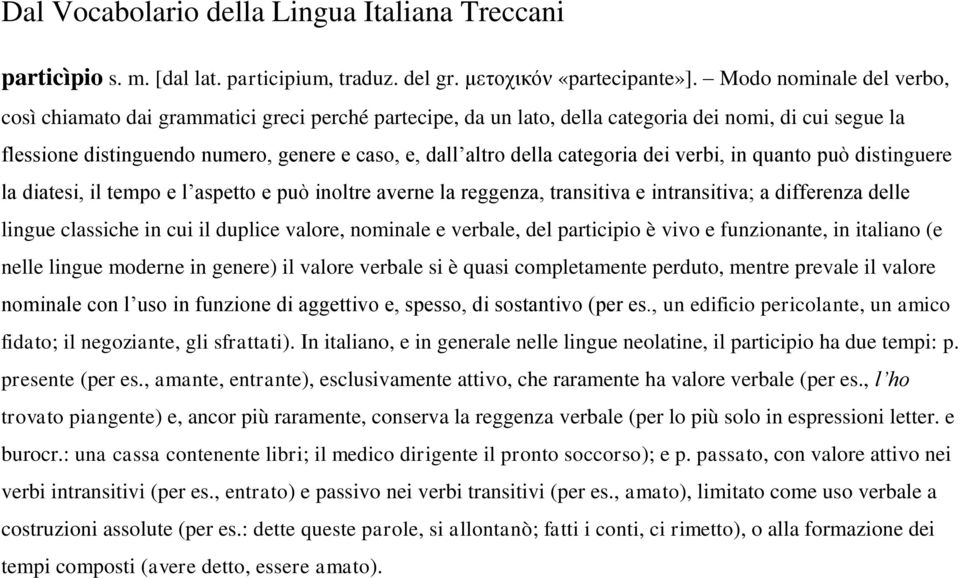 categoria dei verbi, in quanto può distinguere la diatesi, il tempo e l aspetto e può inoltre averne la reggenza, transitiva e intransitiva; a differenza delle lingue classiche in cui il duplice