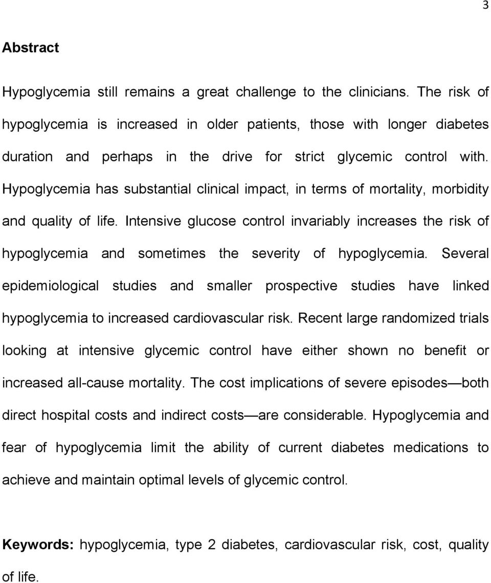 Hypoglycemia has substantial clinical impact, in terms of mortality, morbidity and quality of life.