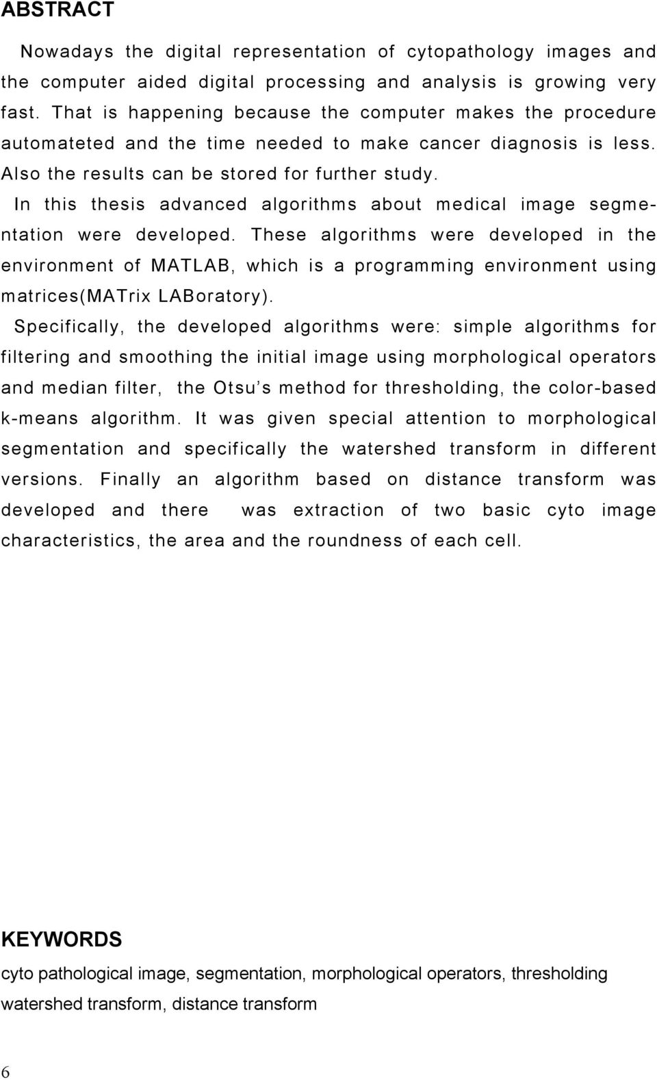In this thesis advanced algorithms about medical image segmentation were developed.