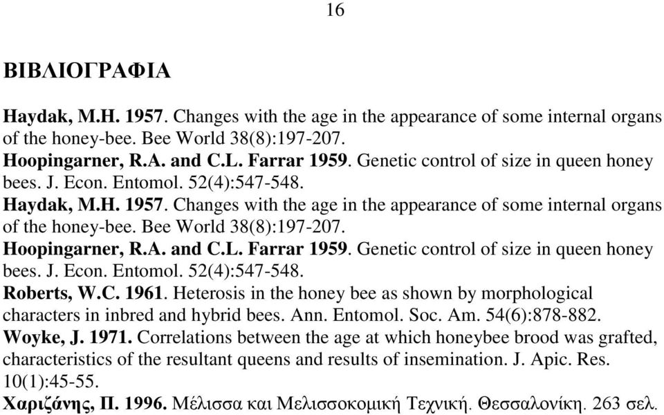 Bee World 38(8):197-207. Hoopingarner, R.A. and C.L. Farrar 1959. Genetic control of size in queen honey bees. J. Econ. Entomol. 52(4):547-548. Roberts, W.C. 1961.