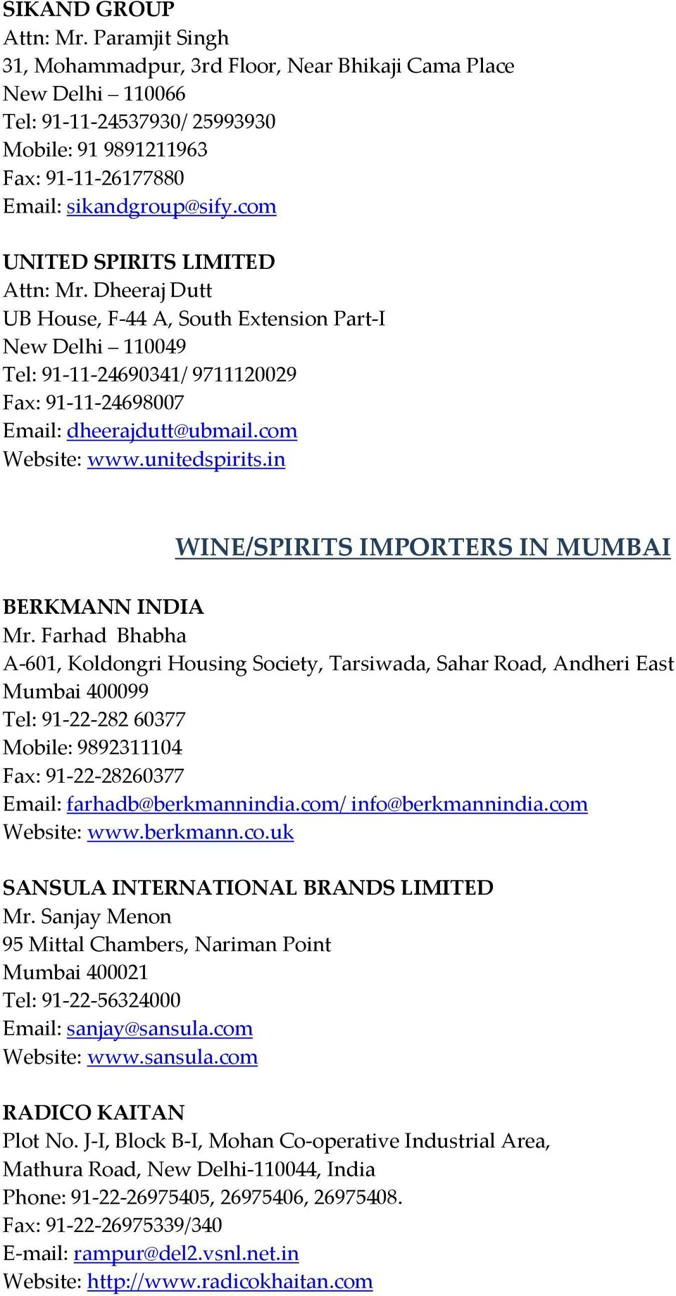 com UNITED SPIRITS LIMITED Attn: Mr. Dheeraj Dutt UB House, F 44 A, South Extension Part I New Delhi 110049 Tel: 91 11 24690341/ 9711120029 Fax: 91 11 24698007 Email: dheerajdutt@ubmail.