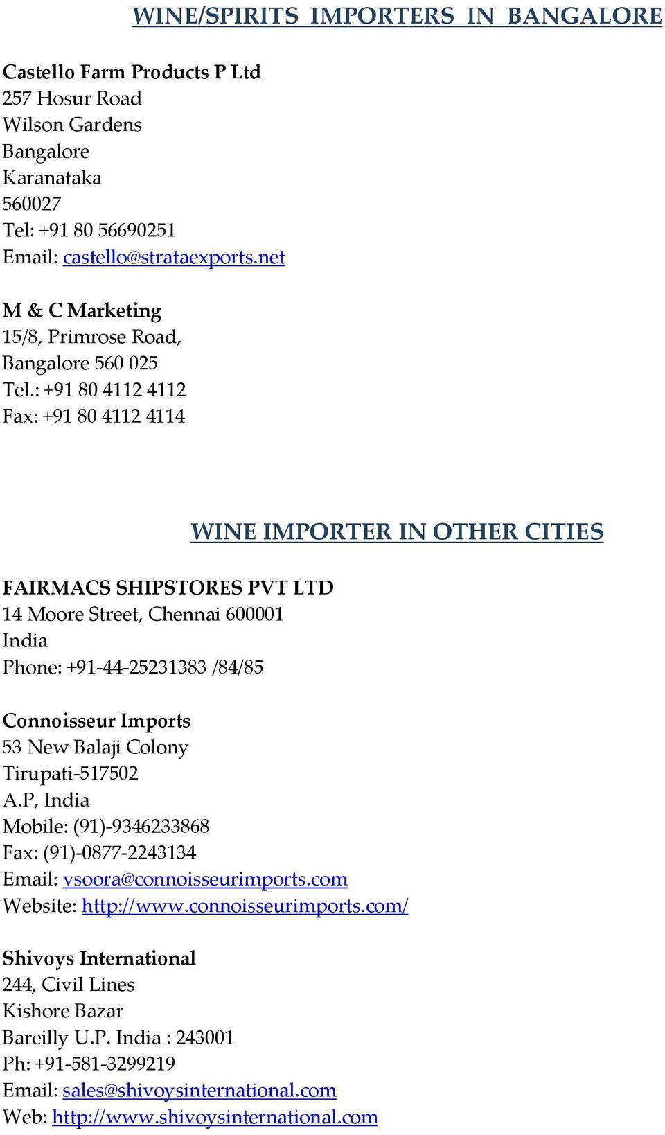 : +91 80 4112 4112 Fax: +91 80 4112 4114 FAIRMACS SHIPSTORES PVT LTD 14 Moore Street, Chennai 600001 India Phone: +91 44 25231383 /84/85 WINE IMPORTER IN OTHER CITIES Connoisseur Imports 53 New