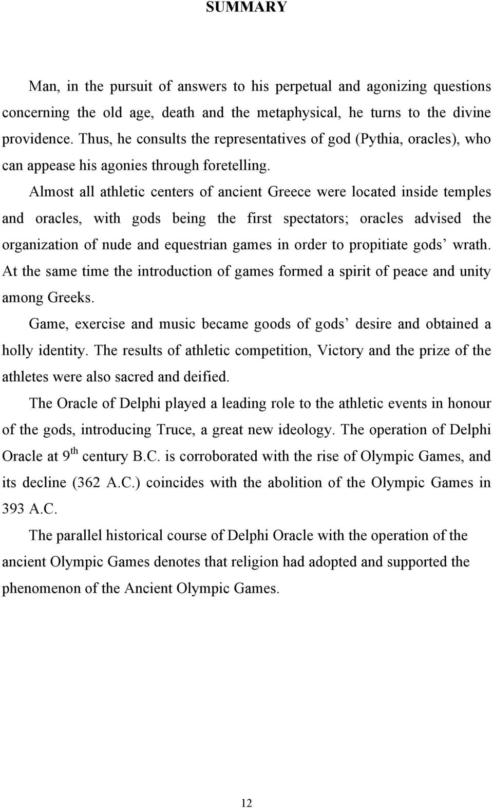 Almost all athletic centers of ancient Greece were located inside temples and oracles, with gods being the first spectators; oracles advised the organization of nude and equestrian games in order to