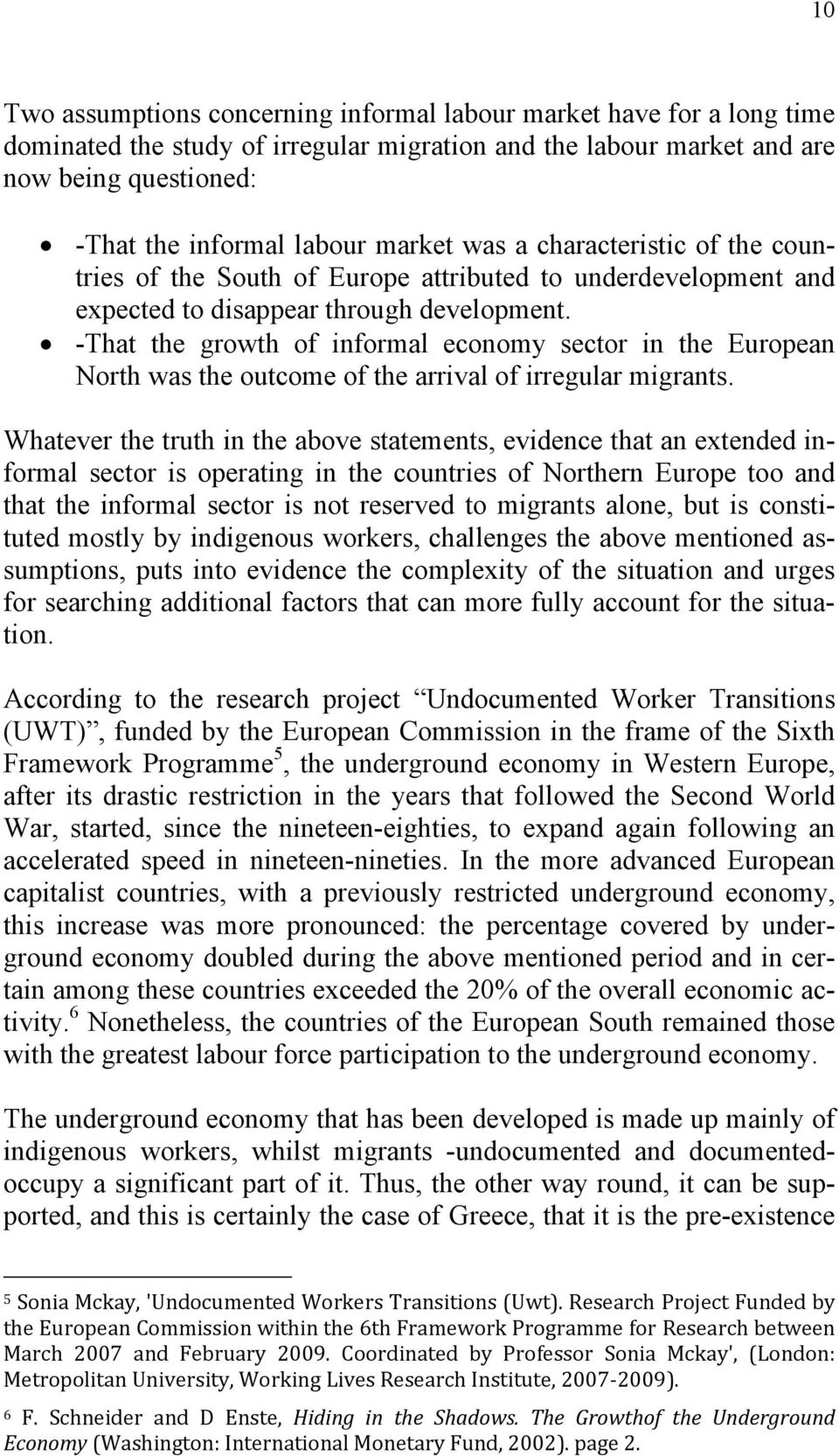 -That the growth of informal economy sector in the European North was the outcome of the arrival of irregular migrants.