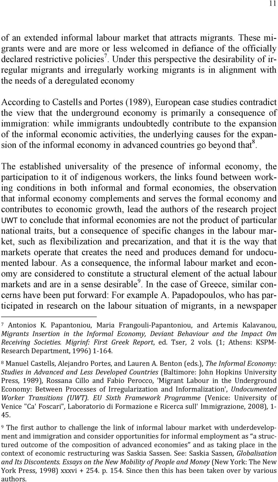 European case studies contradict the view that the underground economy is primarily a consequence of immigration: while immigrants undoubtedly contribute to the expansion of the informal economic