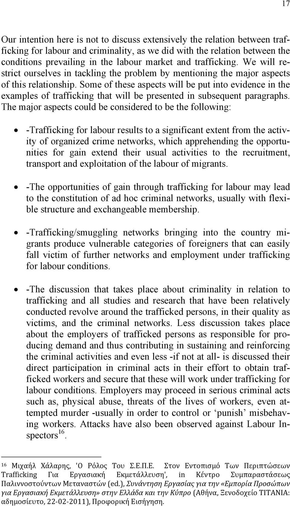 Some of these aspects will be put into evidence in the examples of trafficking that will be presented in subsequent paragraphs.