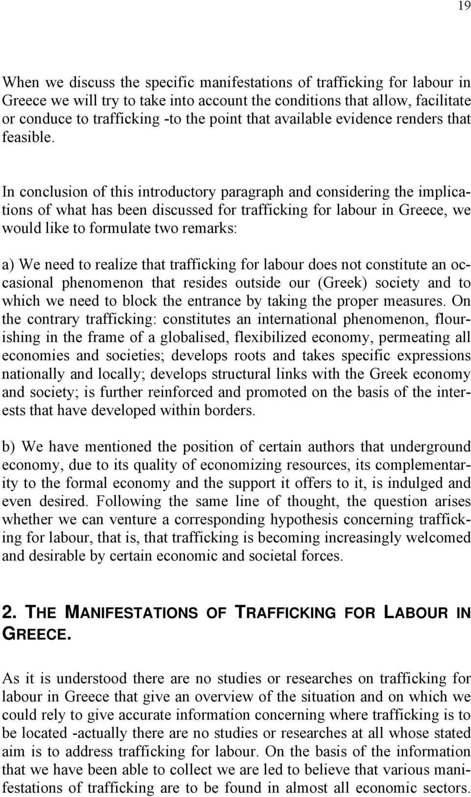 In conclusion of this introductory paragraph and considering the implications of what has been discussed for trafficking for labour in Greece, we would like to formulate two remarks: a) We need to