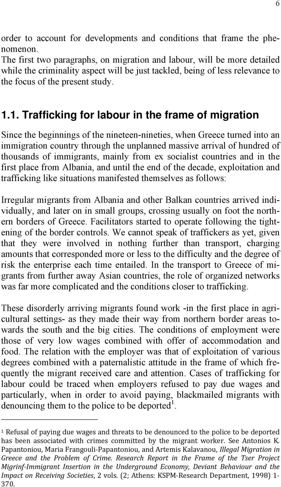 1. Trafficking for labour in the frame of migration Since the beginnings of the nineteen-nineties, when Greece turned into an immigration country through the unplanned massive arrival of hundred of