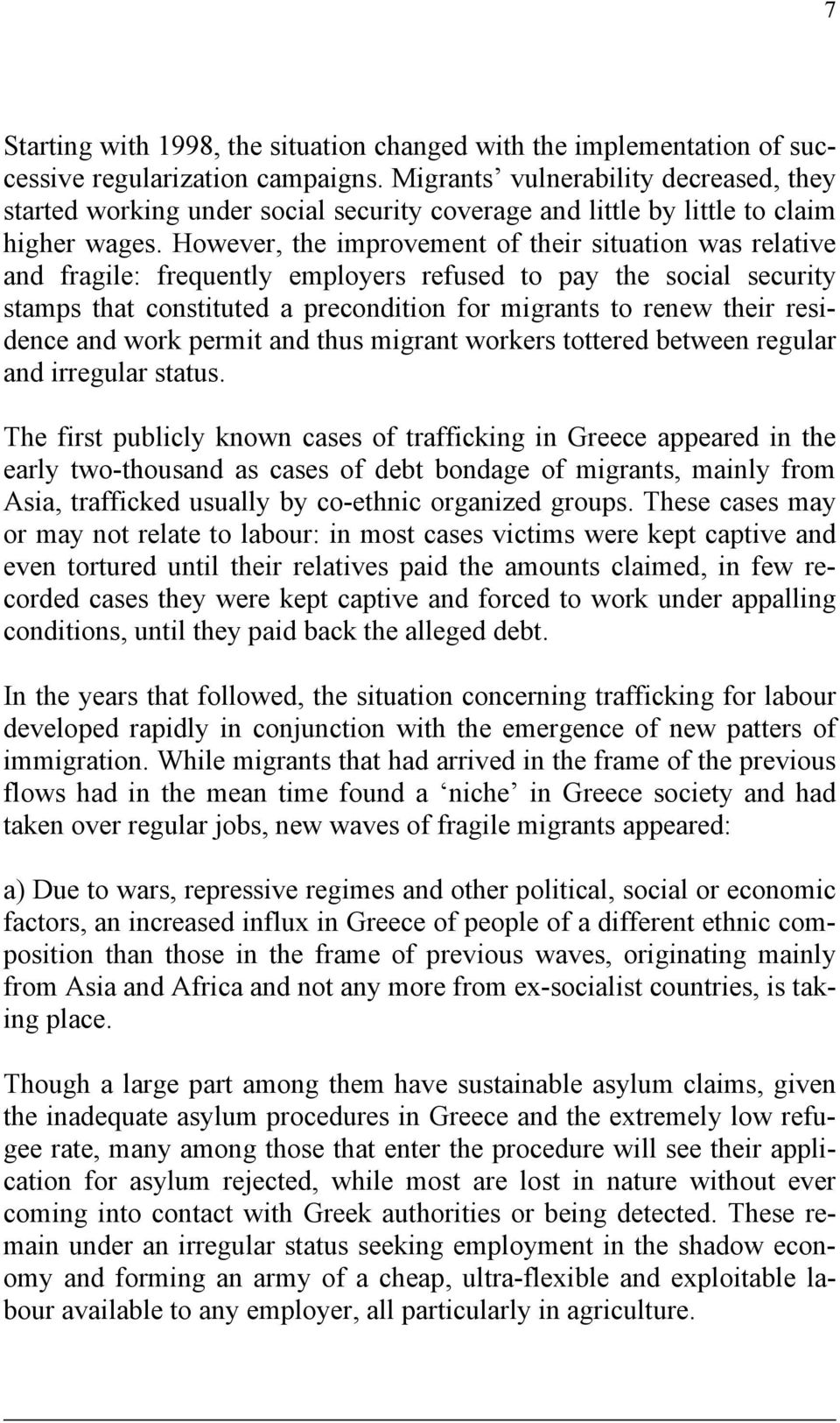 However, the improvement of their situation was relative and fragile: frequently employers refused to pay the social security stamps that constituted a precondition for migrants to renew their