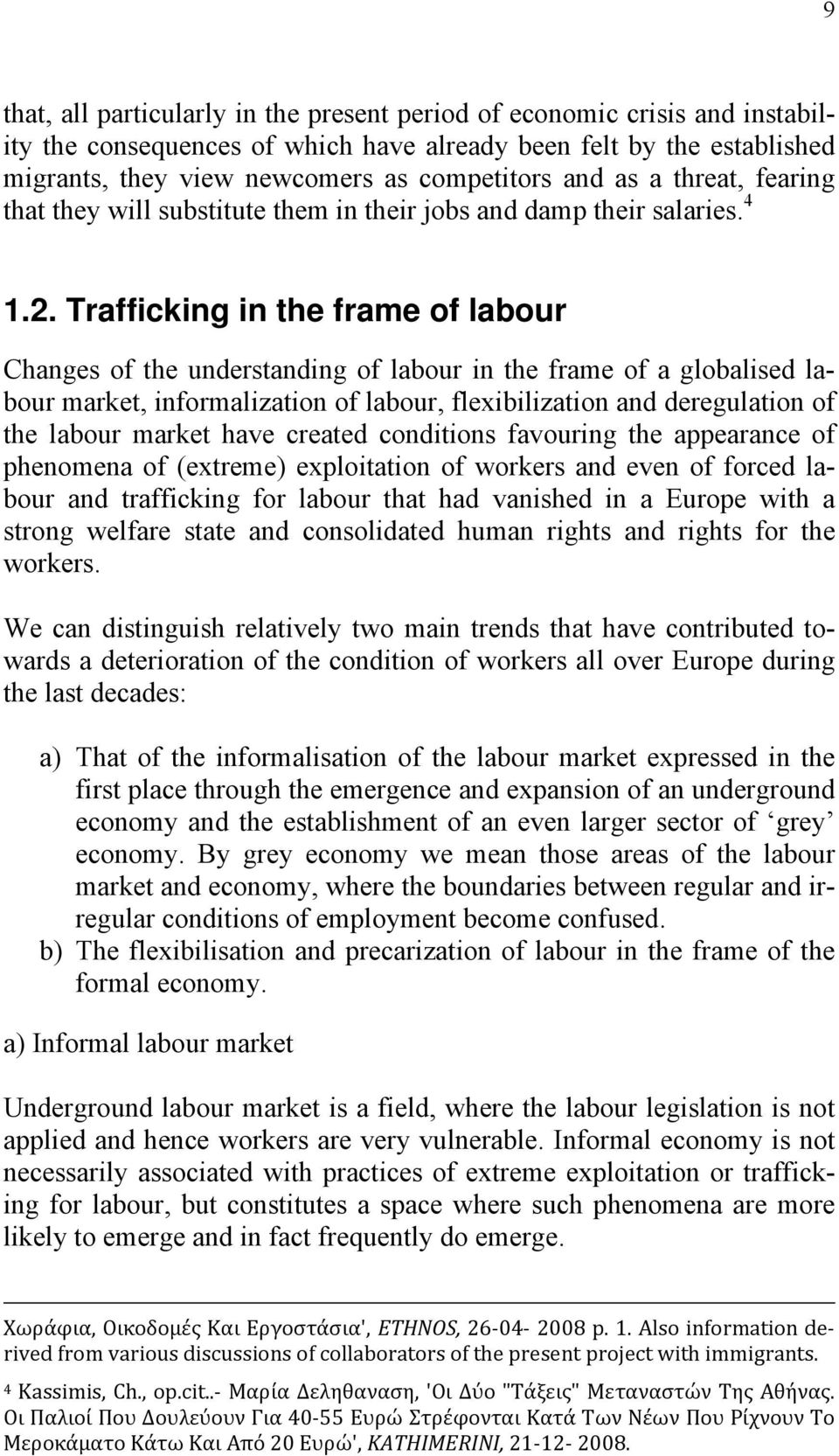 Trafficking in the frame of labour Changes of the understanding of labour in the frame of a globalised labour market, informalization of labour, flexibilization and deregulation of the labour market