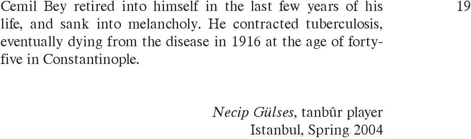 He contracted tuberculosis, eventually dying from the disease in