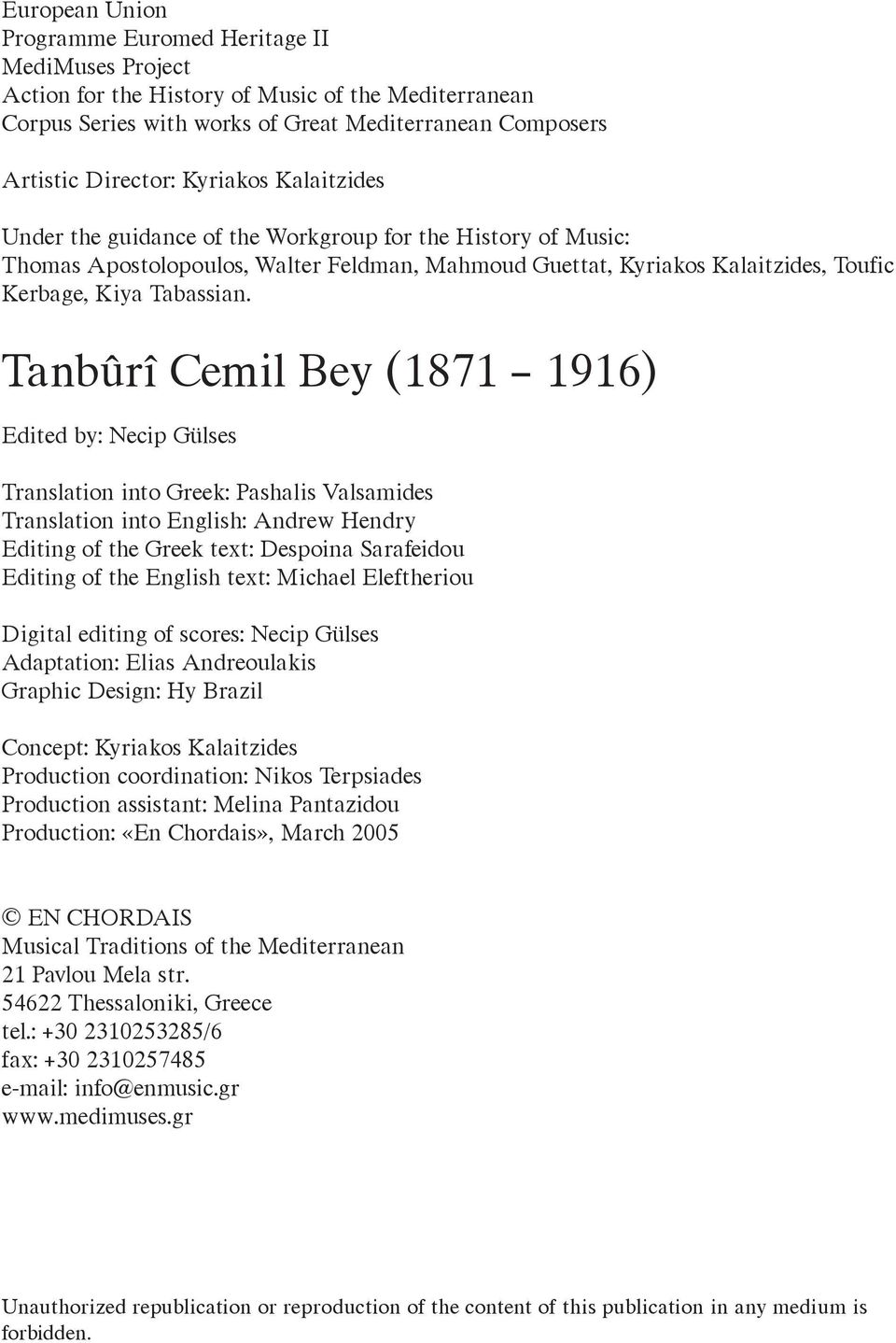 Tanbûrî Cemil Bey (1871 1916) Edited by: Necip Gülses Translation into Greek: Pashalis Valsamides Translation into English: Andrew Hendry Editing of the Greek text: Despoina Sarafeidou Editing of the