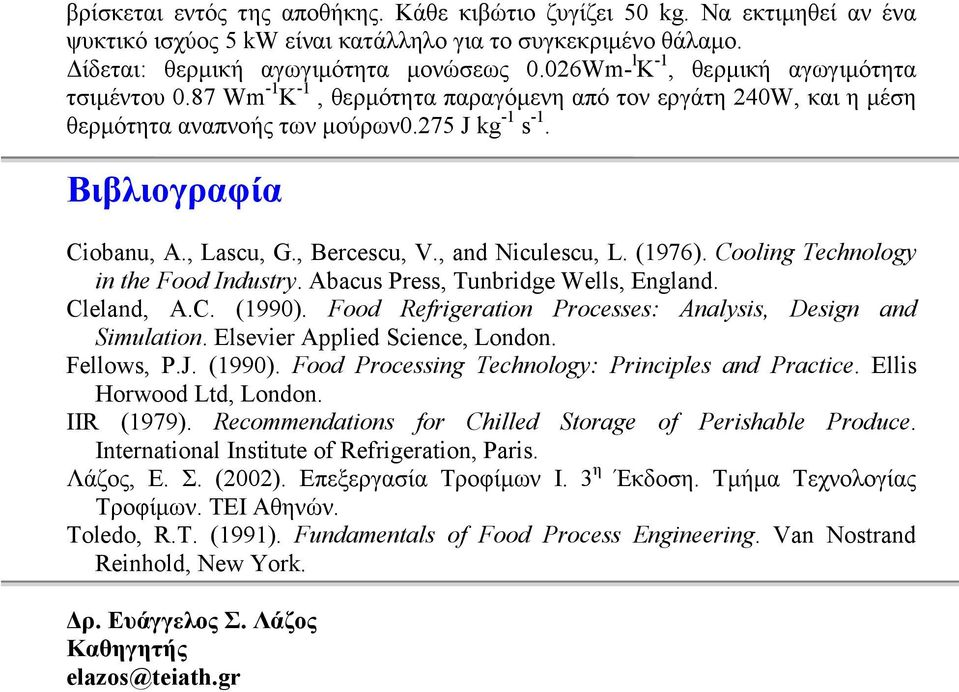 , Bercescu, V., and Niculescu, L. (1976). Cooling Technology in the Food Industry. Abacus Press, Tunbridge Wells, England. Cleland, A.C. (1990).