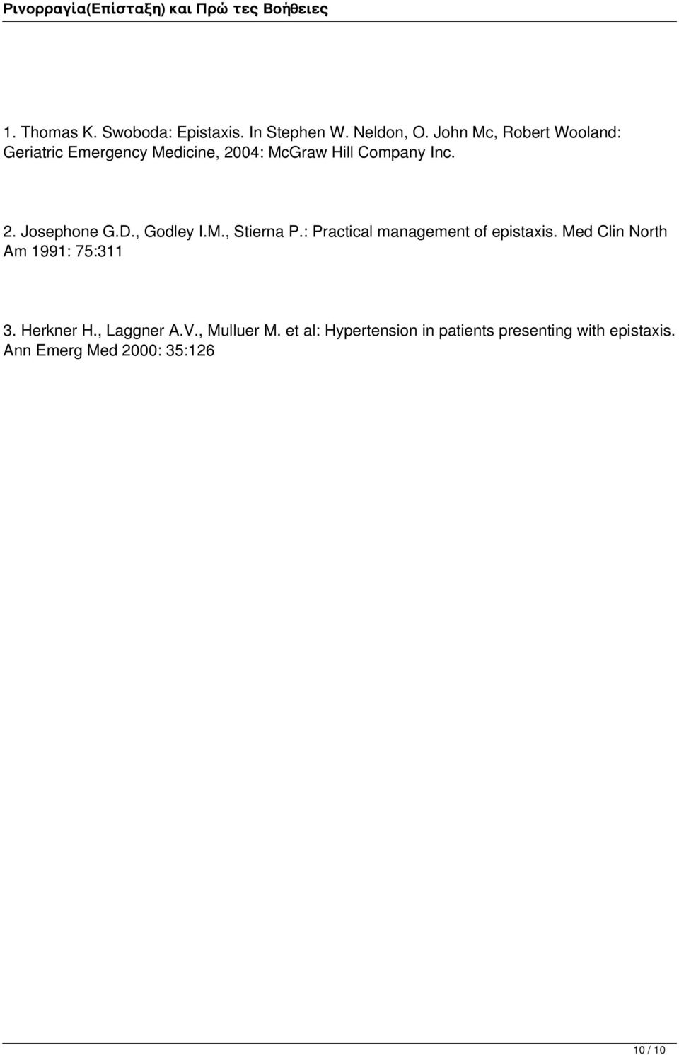 D., Godley I.M., Stierna P.: Practical management of epistaxis. Med Clin North Am 1991: 75:311 3.