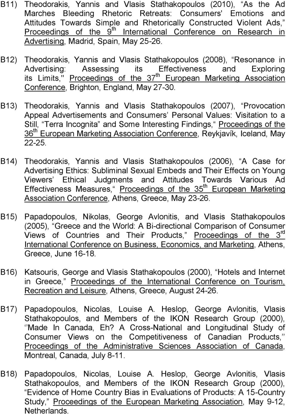 "Β12) Theodorakis, Yannis and Vlasis Stathakopoulos (2008), Resonance in Advertising: Assessing its Effectiveness and Exploring its Limits,"" Proceedings of the 37 th European Marketing Association"