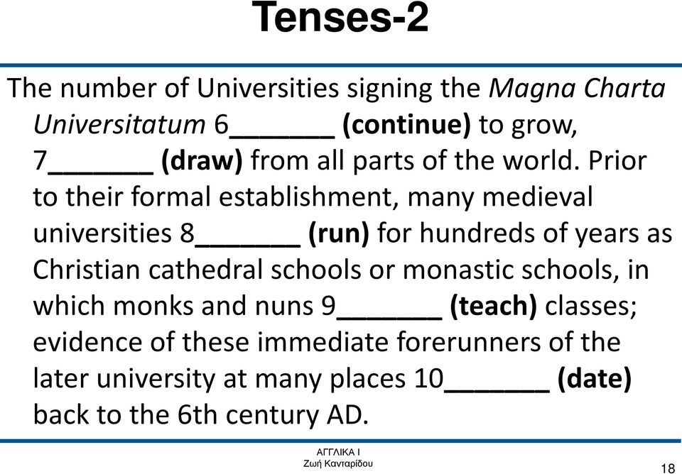 Prior to their formal establishment, many medieval universities 8 (run) for hundreds of years as Christian