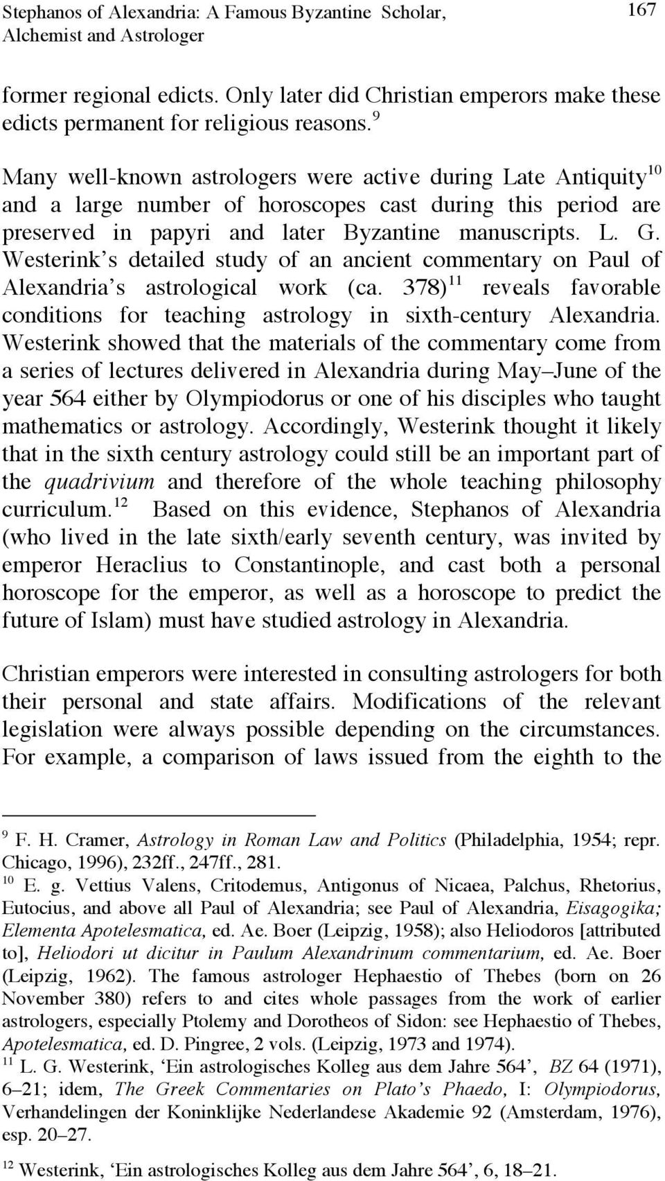 Westerink s detailed study of an ancient commentary on Paul of Alexandria s astrological work (ca. 378) 11 reveals favorable conditions for teaching astrology in sixth-century Alexandria.