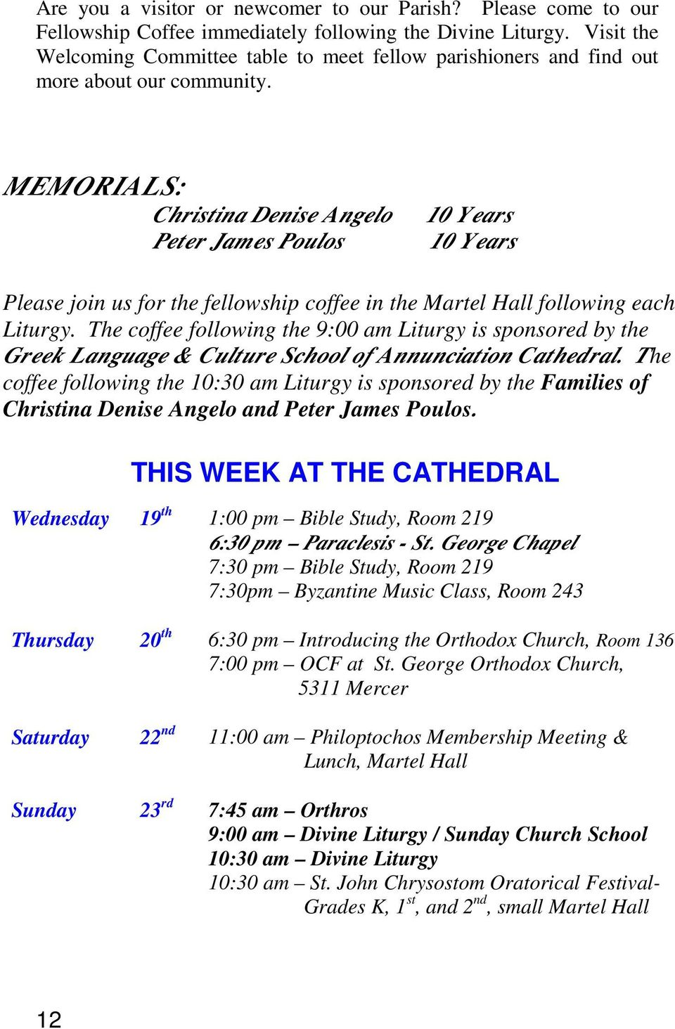 MEMORIALS: Christina Denise Angelo Peter James Poulos 10 Years 10 Years Please join us for the fellowship coffee in the Martel Hall following each Liturgy.
