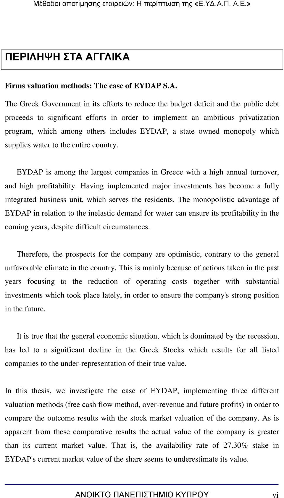 includes EYDAP, a state owned monopoly which supplies water to the entire country. EYDAP is among the largest companies in Greece with a high annual turnover, and high profitability.