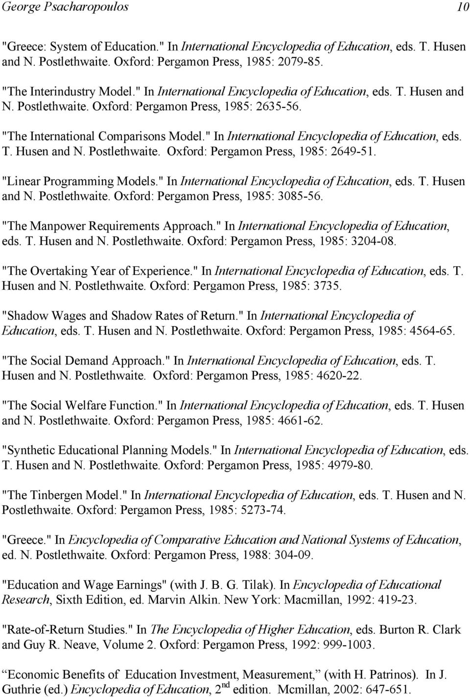 """ In International Encyclopedia of Education, eds. T. Husen and N. Postlethwaite. Oxford: Pergamon Press, 1985: 2649-51. ""Linear Programming Models."" In International Encyclopedia of Education, eds. T. Husen and N. Postlethwaite. Oxford: Pergamon Press, 1985: 3085-56."