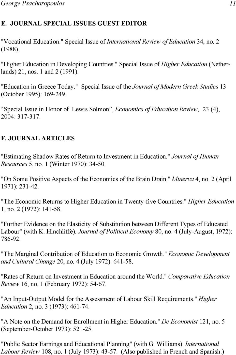 "Special Issue in Honor of Lewis Solmon, Economics of Education Review, 23 (4), 2004: 317-317. F. JOURNAL ARTICLES ""Estimating Shadow Rates of Return to Investment in Education."