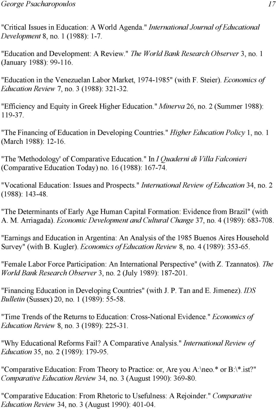 """Efficiency and Equity in Greek Higher Education."" Minerva 26, no. 2 (Summer 1988): 119-37. ""The Financing of Education in Developing Countries."" Higher Education Policy 1, no. 1 (March 1988): 12-16."